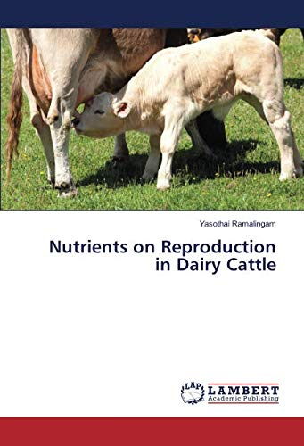 Nutrients on Reproduction in Dairy Cattle por Yasothai Ramalingam