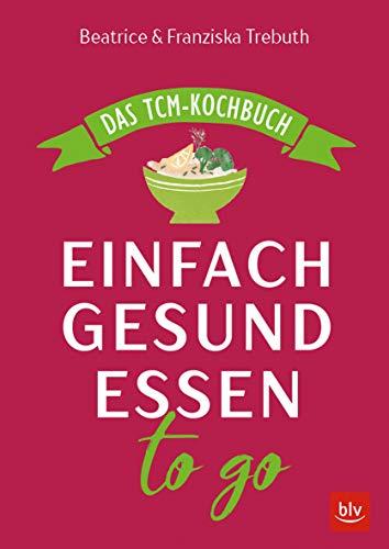 Einfach gesund essen to go: Das TCM-Kochbuch (BLV)