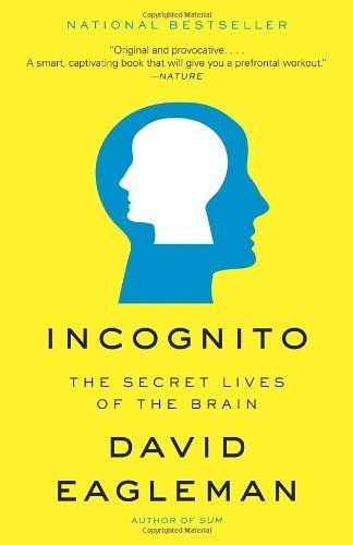 Incognito: The Secret Lives of the Brain by Eagleman, David (2012) Paperback