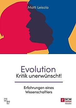 Evolution - Kritik unerwünscht!: Erfahrungen eines Wissenschaftlers (Wort und Wissen) von [Leisola, Matti]