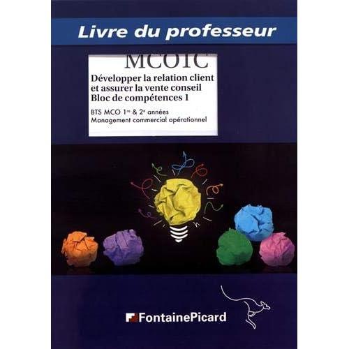 Développer la relation client et assurer la vente conseil Bloc de compétences 1 BTS MCO 1re & 2e années : Livre du professeur
