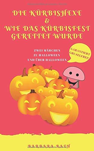 (Die Kürbishexe & Wie das Kürbisfest gerettet wurde: Zwei Märchen zu Halloween und über Halloween [garantiert gruselfrei!] (Geschichten zu Halloween für Kinder, Band 3))