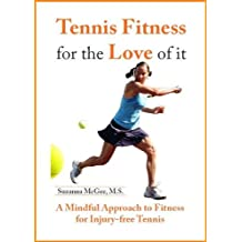 Tennis Fitness for the Love of it: A Mindful Approach to Fitness for Injury-Free Tennis (English Edition)