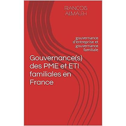 Gouvernance(s) des PME et ETI familiales en France: gouvernance d'entreprise et gouvernance familiale
