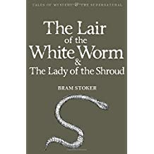 The Lair of the White Worm & The Lady of the Shroud (Tales of Mystery & The Supernatural) by Bram Stoker (2010-02-05)