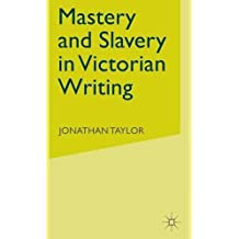 Mastery and Slavery in Victorian Writing by J. Taylor (2002-12-17)