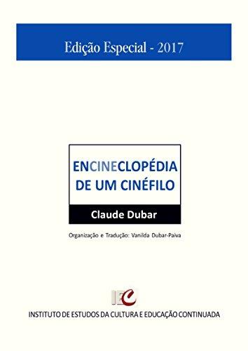 Encineclopédia de um cinéfilo - 1895-2013: O nascimento do espetáculo cinematográfico (Portuguese Edition) por Claude Dubar