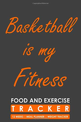 Food and Exercise Tracker 12 Weeks Meal Planner Weight Tracker, Basketball is my Fitness: Blank Fill in Fitness and Eating Habits Journal for a Basketball player por Cyto Tai