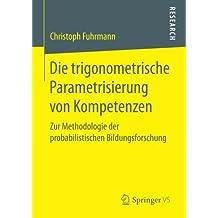 Die trigonometrische Parametrisierung von Kompetenzen: Zur Methodologie der probabilistischen Bildungsforschung