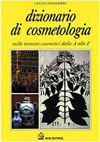 Dizionario di cosmetologia. Mille termini cosmetici dalla A alla Z