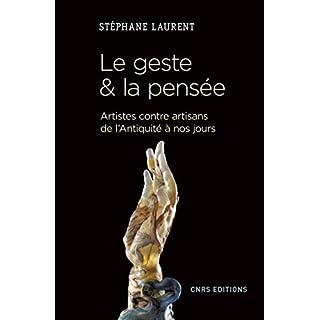 Le geste et la pensée. Artistes contre artisans de l'antiquité à nos jours (Société) (French Edition)