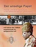 Der unselige Papst: Pius XII. und seine Verstrickung in die Verbrechen des 20. Jahrhunderts