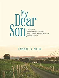 My Dear Son: Letters from John Mcdougall (Weaver), Isle of Lismore, Scotland, to His Son, John, in America