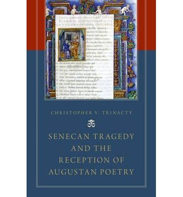 [(Senecan Tragedy and the Reception of Augustan Poetry)] [ By (author) Christopher V. Trinacty ] [July, 2014]