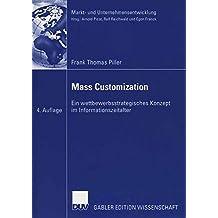 Mass Customization: Ein wettbewerbsstrategisches Konzept im Informationszeitalter (Markt- und Unternehmensentwicklung / Markets and Organisations) (German Edition)