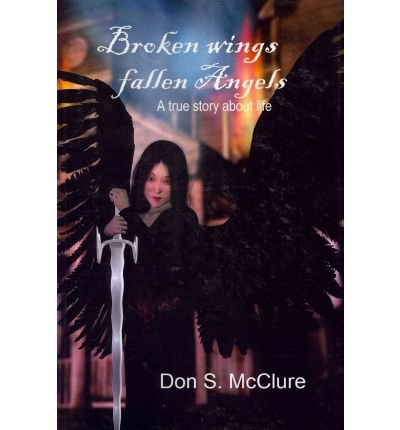 [ BROKEN WINGS FALLEN ANGELS ] Broken Wings Fallen Angels By McClure, Don S ( Author ) Nov-2009 [ Paperback ]