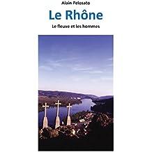 Le Rhône: Le fleuve et les hommes