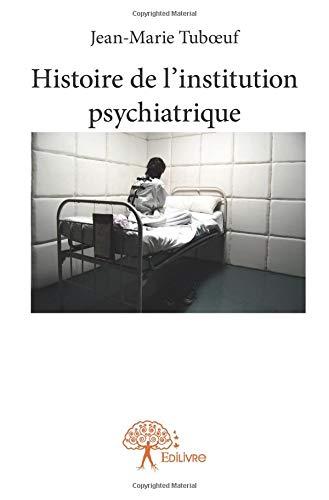 Histoire de l'institution psychiatrique et des infirmiers en psychiatrie par Jean-Marie Tuboeuf