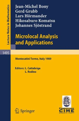 Microlocal Analysis and Applications: Lectures Given at the 2nd Session of the Centro Internazionale Matematico Estivo (C.I.M.E.) Held at Montecatini ... July 3-11, 1989) (English and French Edition)