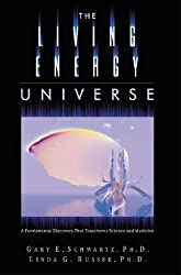The Living Energy Universe: A Fundamental Discovery that Transforms Science and Medicine by Gary E. Schwartz (2006-09-06)