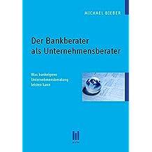 Der Bankberater als Unternehmensberater: Was bankeigene Unternehmensberatung leisten kann (Beiträge zur Wirtschaftswissenschaft)