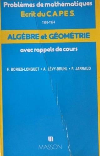 Algèbre et géométrie avec rappels de cours Ecrit du CAPES 1988-1994