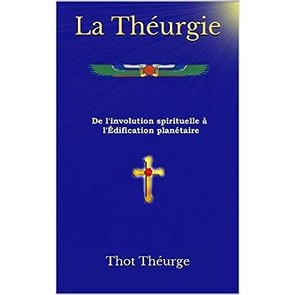 La Théurgie: De l'involution spirituelle à l'Édification planétaire