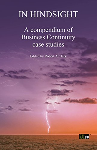 In Hindsight - A compendium of Business Continuity case studies (English Edition) por Robert Clark
