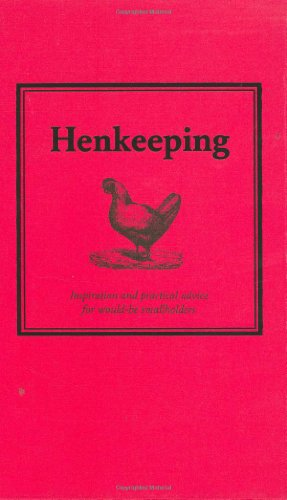 Hen Keeping: Inspiration and Practical Advice for Would-be Smallholders (Country Living)