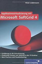 Applikationsvirtualisierung mit Microsoft SoftGrid 4: Installation, Konfiguration, Verwaltung (Galileo Computing)
