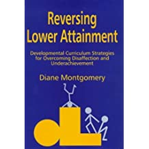 Reversing Lower Attainment: Developmental Curriculum Strategies for Overcoming Disaffection and Underachievement by Diane Montgomery (1998-08-01)