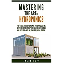 Mastering The Art of Hydroponics: 300+ pages of Theory, Diagrams, Hydroponic Systems, Instructions, Common Problems, Troubleshooting and much more - also including logbook!