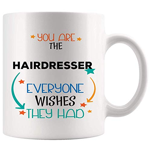 Proud You are Hairdresser Mug Best Coffee Cup Gift Everyone Wishes Thanksgiving Appreciation Gifts | Hair Cut Hairstylist Funny World Best Gift Mom Dad Future