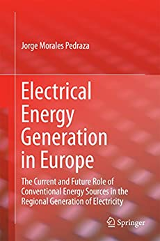 Electrical Energy Generation In Europe: The Current And Future Role Of Conventional Energy Sources In The Regional Generation Of Electricity por Jorge Morales Pedraza epub