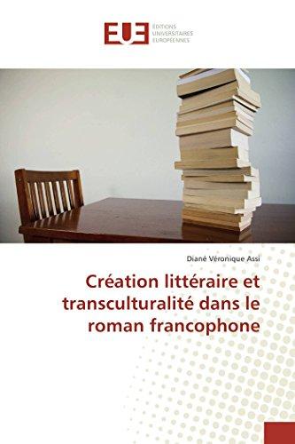 Création littéraire et transculturalité dans le roman francophone par Diané Véronique Assi
