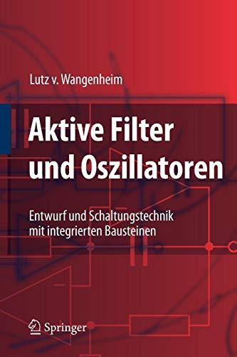 Aktive Filter und Oszillatoren: Entwurf und Schaltungstechnik mit integrierten Bausteinen