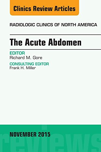 The Acute Abdomen, An Issue of Radiologic Clinics of North America 53-6, E-Book (The Clinics: Radiology)