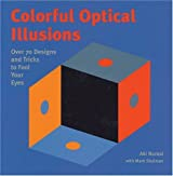 Colorful Optical Illusions: Over 70 Designs and Tricks to Fool Your Eyes by Aki Nurosi (2004-08-18)