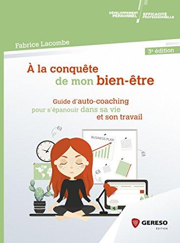 À la conquête de mon bien-être: Guide d'auto-coaching pour s'épanouir dans sa vie et son travail