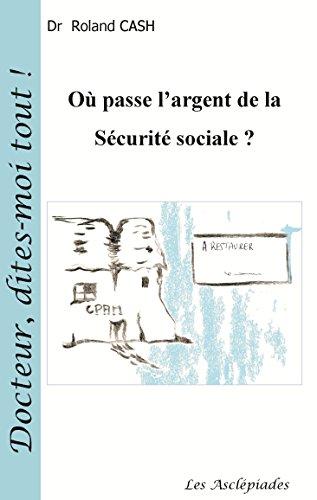 Lire un Où passe l'argent de la Sécurité Sociale ? (Docteur, dites-moi tout ! t. 8) pdf, epub
