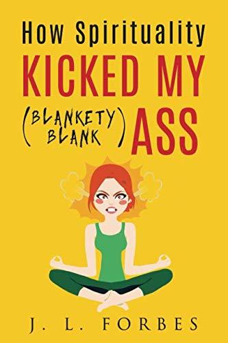 How Spirituality Kicked My (Blankety-Blank) Ass por J. L. Forbes