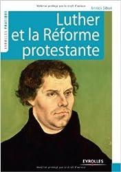 Luther et la réforme protestante de Annick Sibué ( 24 mars 2011 )