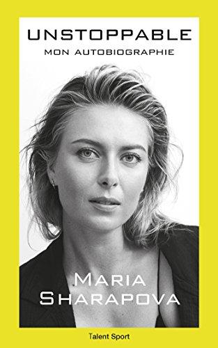 Maria Sharapova : Unstoppable: Mon autobiographie par Maria Sharapova