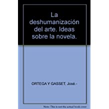 La deshumanización del arte. Ideas sobre la novela. [Tapa blanda] by ORTEGA Y...
