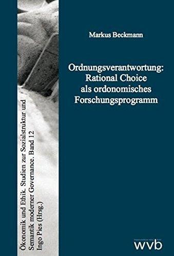 Ordnungsverantwortung: Rational Choice als ordonomisches Forschungsprogramm (Ökonomik und Ethik) by Markus Beckmann (2010-03-11)