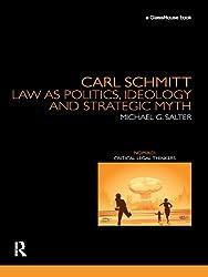 Carl Schmitt: Law as Politics, Ideology and Strategic Myth (Nomikoi Critical Legal Thinkers)
