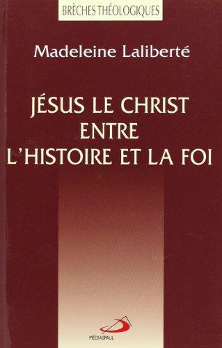 Jesus le christ entre l'histoire et la f par Madeleine Laliberté