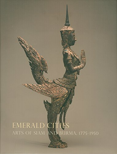 Emerald Cities: Arts of Siam and Burma, 1775-1950