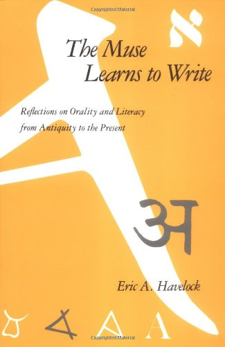 The Muse Learns to Write: Reflections on Orality and Literacy from Antiquity to the Present por Eric A. Havelock