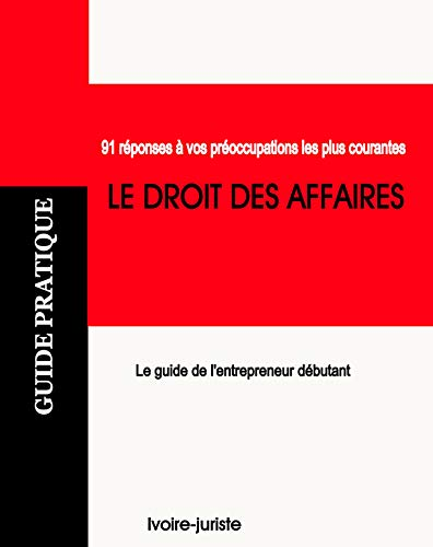 Couverture du livre Droit des affaires Côte d'Ivoire - LE GUIDE: Réussir son entreprise en Côte d'Ivoire (Le Guide) (Guide juridique)